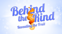 Behind the Rind